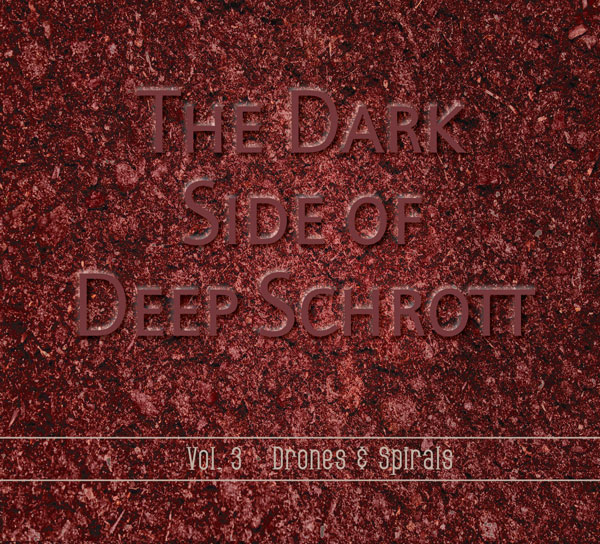 DEEP SCHROTT The Dark Side of Deep Schrott Vol. 3 - Drones & Spirals (2019)